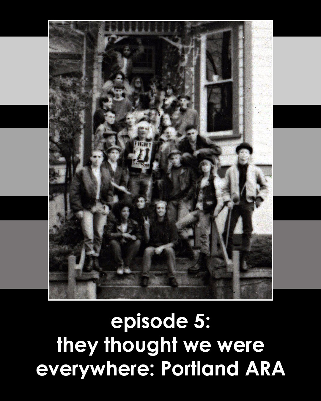 A poor quality image of a group of young people on a porch, with the words Episode Five: They Thought We Were Everywhere: the Portland ARA